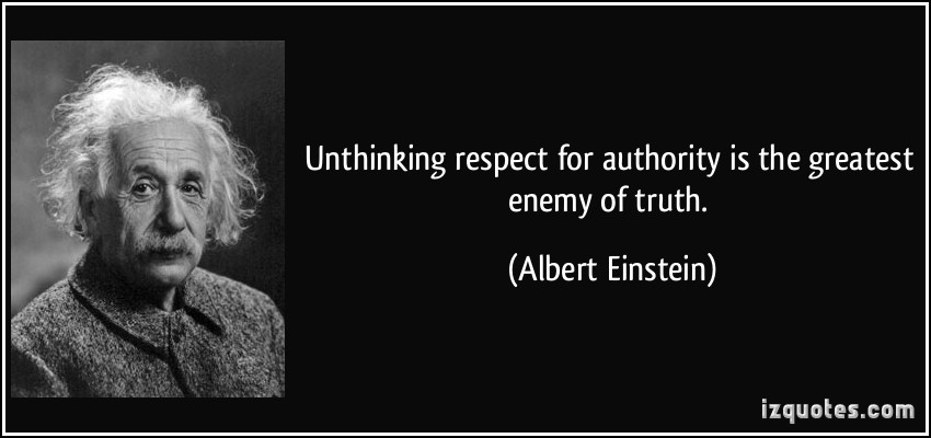 quote-unthinking-respect-for-authority-is-the-greatest-enemy-of-truth-albert-einstein-226475